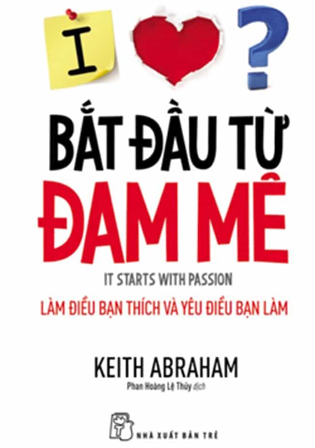 bat_dau_tu_dam_me Bắt đầu từ đam mê: Làm điều bạn thích và yêu điều bạn làm