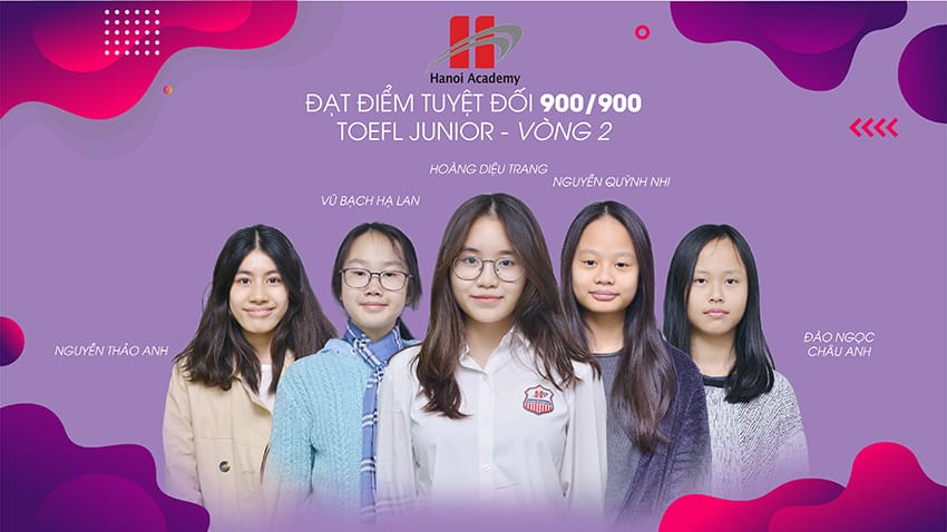 5 học sinh Hanoi Academy đạt điểm tuyệt đối trong vòng 2 cuộc thi Toefl Junior 2018 – 2019