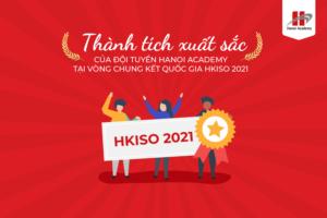 Đội tuyển Hanoi Academy xuất sắc giành những giải thưởng quan trọng trong cuộc thi HKISO 2020 – 2021